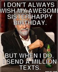 Happy Birthday Sister Meme - birthday memes for sister funny images with quotes and wishes