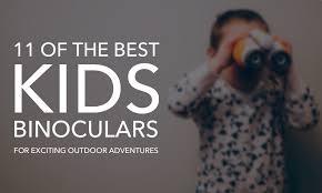Backyard Safari Binoculars by 11 Of The Best Kids Binoculars For Exciting Outdoor Adventures
