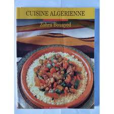 cuisine algeriene la cuisine algerienne de zohra bouayed format broché