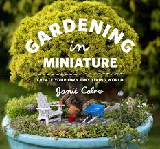 gardening in miniature create your own tiny living world janit