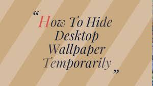 Temporary Fabric Wallpaper by How To Hide Desktop Wallpaper Temporarily Youtube
