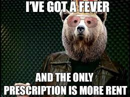 Rent Meme - i ve got a fever and the only prescription is more rent landlord