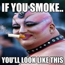 Anti Smoking Meme - if you smoke you ll look like this smoking meme quickmeme