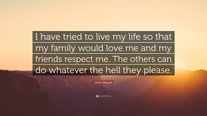 Please Love Me Quotes by John Wayne Quote U201ci Have Tried To Live My Life So That My Family
