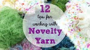 12 tips for working with novelty yarns episode 394 youtube