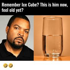 Ice Cube Meme - remember ice cube this is him now feel old yet ice cube
