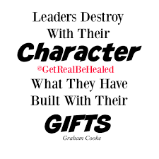 people destroy with their character what they have built with