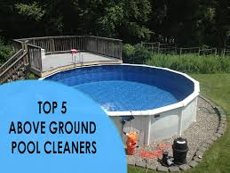above ground pool cleaners our top 5 picks for above ground pools