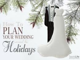 plan your wedding how to plan your wedding around the holidays socialife