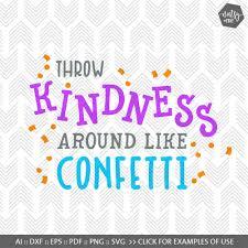 kindness quotes confetti svg files for cricut throw kindness around like confetti quote