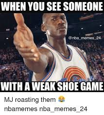 Nba Meme - when you see someone memes 24 with aweak shoe game mj roasting them