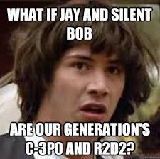 Jay And Silent Bob Meme - what if jay and silent bob are our generation s c 3p0 and r2d2