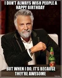 Most Interesting Man Birthday Meme - most interesting man in the world wishes you a happy birthday lose