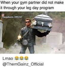 Gym Partner Meme - when your gym partner did not make it through your leg day program