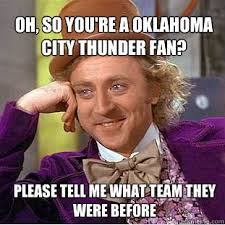 Okc Thunder Memes - oh so you re a oklahoma city thunder fan please tell me what team
