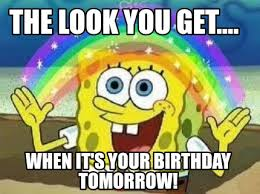 meme creator the look you get when it s your birthday tomorrow
