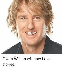 Owen Wilson Meme - owen wilson will now have stories meme on me me