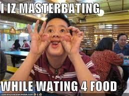 Masterbating Memes - i iz masterbating while wating 4 food cheezburger funny memes