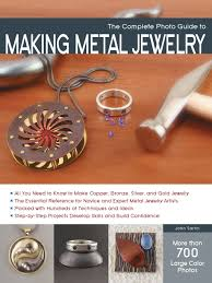 the complete photo guide to making metal jewelry john sartin