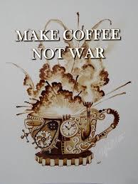 Coffee War make coffee not war by twcoffeeartist on deviantart