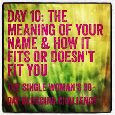 day 10 the meaning of your name and how it fits or doesn t fit