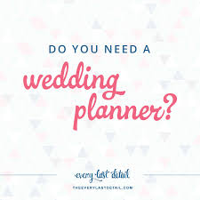 wedding planers do you need a wedding planner every last detail