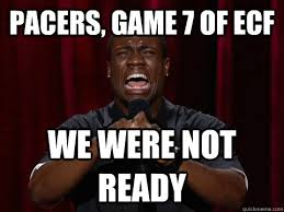 Pacers Meme - pacers game 7 of ecf we were not ready kevin hart quickmeme