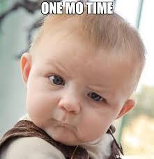 Meme Mo - one mo time meme skeptical baby 39665 page 2 memeshappen