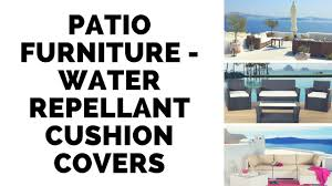 Cushion Covers For Patio Furniture by Patio Furniture Water Repellant Cushion Covers Youtube