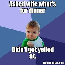 Whats For Dinner Meme - asked wife what s for dinner create your own meme