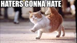 Haters Meme - memes what are the best haters gonna hate images quora