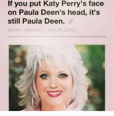 Paula Deen Pie Meme - if you put katy perry s face on paula deen s head it s still paula