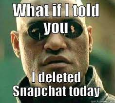 Snapchat Meme - snapchat deleted quickmeme