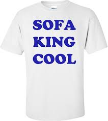im sofa king we todd did sofa king funny shirt memsaheb net