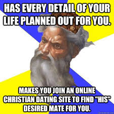 Christian Dating Memes - has every detail of your life planned out for you makes you join