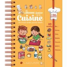 livre de cuisine pour enfant le larousse junior de la cuisine des recettes faciles pour les