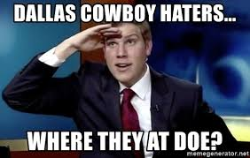 Dallas Cowboy Hater Memes - dallas cowboy haters where they at doe where they at doe