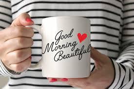 Beautiful Coffee Cups Good Morning Beautiful Coffee Mug U2013 Loveyoualatteshop