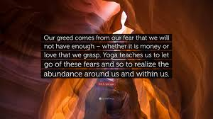 quotes about letting go yoga b k s iyengar quote u201cour greed comes from our fear that we will