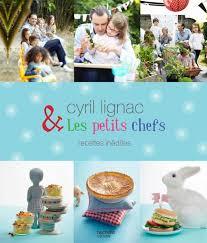 livre de cuisine cyril lignac livre cyril lignac et les petits chefs 30 recettes inédites