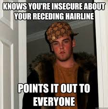 Receding Hairline Meme - knows you re insecure about your receding hairline points it out