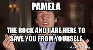 Pamela Meme - pamela the rock and i are here to save you from yourself make a meme
