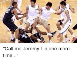 Jeremy Lin Meme - 寸 call me jeremy lin one more time meme on me me