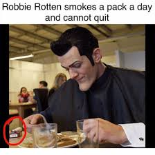 Robbie Meme - robbie rotten smokes a pack a day and cannot quit meme on me me