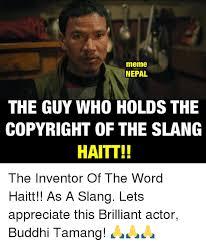 Meme Copyright - meme nepal the guy who holds the copyright of the slang haitt the
