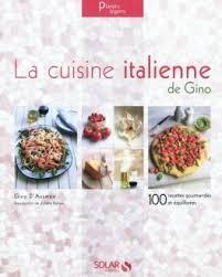 livre cuisine italienne la cuisine italienne de gino gino d aco