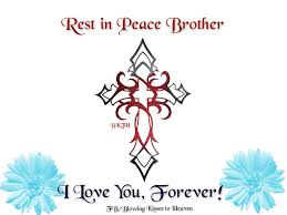 rest in peace brother missing my loved ones in heaven