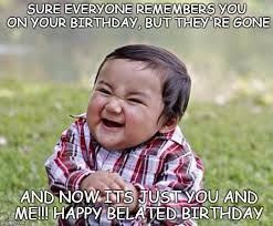 Belated Birthday Meme - evil birthday baby imgflip