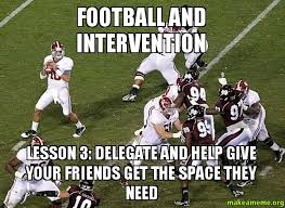 Intervention Meme - football and intervention lesson 3 delegate and help give your