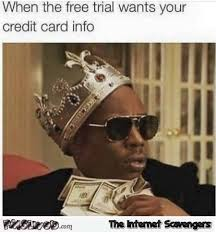 Credit Card Meme - when the free trial wants your credit card info funny meme pmslweb